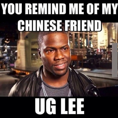 You Remind Me Of Chinese Friend, Ug Lee!